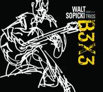 B3X3, Walt Sopicki Trios